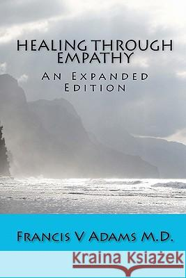 Healing Through Empathy: An Expanded Edition Francis V. Adam 9781453768068
