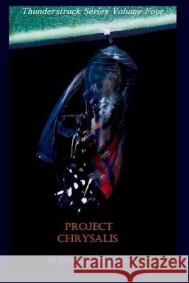 Project Chrysalis: Thunderstruck Series Thomas Lawson Binninger 9781453768273 Createspace