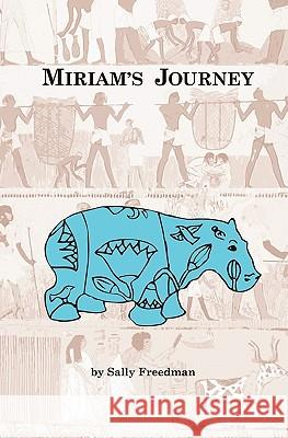 Miriam's Journey Sally Freedman 9781453777732