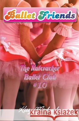Ballet Friends #10 the Nutcracker Ballet Club Kitty Michaels 9781453782699