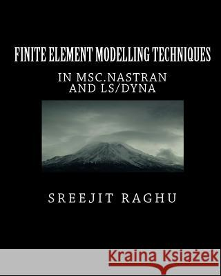 Finite Element Modelling Techniques: In Msc.Nastran and Ls/Dyna Sreejit Raghu 9781453788622