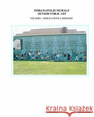 Indianapolis Murals, Outside Public Art: Murals with a Message Sylvia Andrews 9781453792919