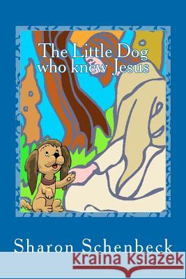 The Little Dog Who Knew Jesus Sharon Schenbeck 9781453823316