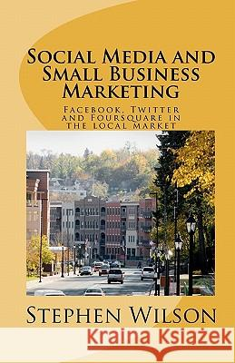 Social Media and Small Business Marketing Stephen Wilson 9781453824696