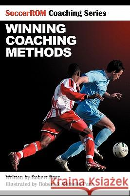 Soccerrom Coaching Series: Winning Coaching Methods Robert Parr Robert Parr Michelle Parr 9781453855829
