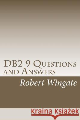 DB2 9 Questions and Answers Robert Wingate 9781453872222 Createspace