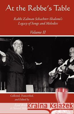 At the Rebbe's Table: Rabbi Zalman Schachter-Shalomi's Legacy of Songs and Melodies Netanel Miles-Yepez Zalman Schachter-Shalomi Richard Kaplan 9781453874745