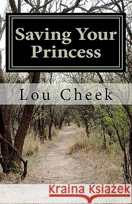 Saving Your Princess: Affirmations for Partners of Survivors of Abuse Lou Cheek 9781453880395