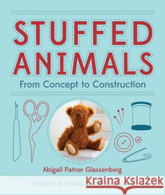 Stuffed Animals : From Concept to Construction Abigail Patner Glassenberg 9781454703648