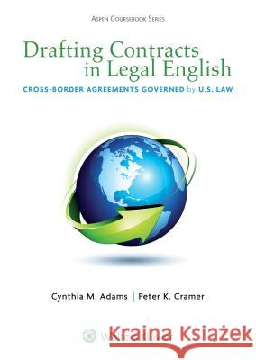 Drafting Contracts in Legal English: Cross-Border Agreements Governed by U.S. Law Adams                                    Cynthia M. Adams Peter K. Cramer 9781454805465