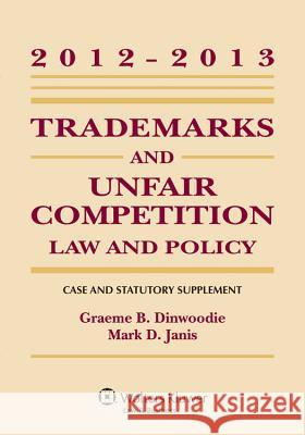 Trademarks and Unfair Competition: Law and Policy 2012 - 2013 Case and Statutory Supplement Dinwoodie 9781454811053
