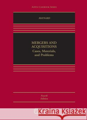 Mergers and Acquisitions: Cases, Materials, and Problems Therese H. Maynard 9781454871071
