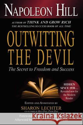 Outwitting the Devil: The Secret to Freedom and Success Napoleon Hill Sharon L. Lechter Michael Bernard Beckwith 9781454900672