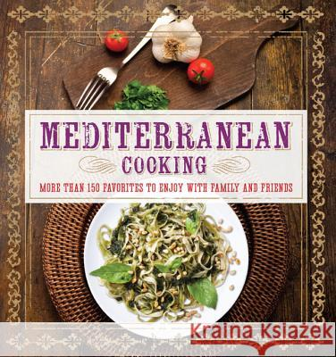 Mediterranean Cooking: More Than 150 Favorites to Enjoy with Family and Friends Pamela Clark 9781454911883