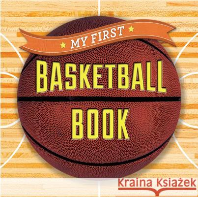 My First Basketball Book Sterling Children's 9781454914877