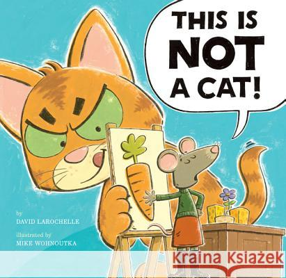 This Is Not a Cat! David LaRochelle Mike Wohnoutka 9781454915744 Sterling Children's Books