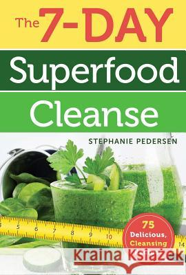 The 7-Day Superfood Cleanse Stephanie Pedersen 9781454916239