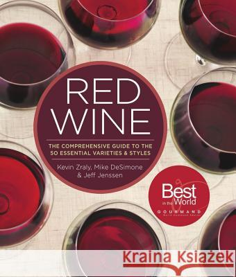 Red Wine: The Comprehensive Guide to the 50 Essential Varieties & Styles Kevin Zraly Mike Desimone Jeff Jenssen 9781454918233