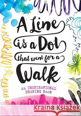 A Line Is a Dot That Went for a Walk: An Inspirational Drawing Book Sterling Children's 9781454920830 Sterling Children's Books