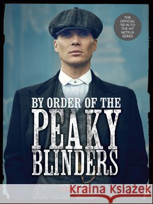 By Order of the Peaky Blinders Matt Allen Steven Knight 9781454936060