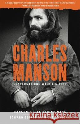 Charles Manson: Conversations with a Killer: Manson's Life Behind Bars Edward George Dary Matera 9781454940869