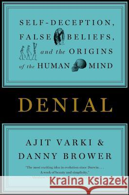 Denial: Self-Deception, False Beliefs, and the Origins of the Human Mind Ajik Varki 9781455511914