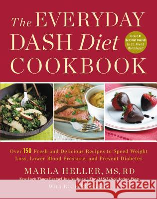 The Everyday Dash Diet Cookbook: Over 150 Fresh and Delicious Recipes to Speed Weight Loss, Lower Blood Pressure, and Prevent Diabetes Marla Heller Rick Rodgers 9781455528059