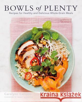 Bowls of Plenty: Recipes for Healthy and Delicious Whole-Grain Meals Carolynn Carr Nancy Silverton 9781455536580