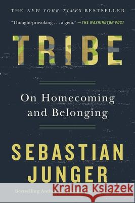 Tribe: On Homecoming and Belonging Sebastian Junger 9781455540839 Twelve