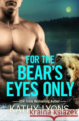 For the Bear's Eyes Only Kathy Lyons 9781455540976