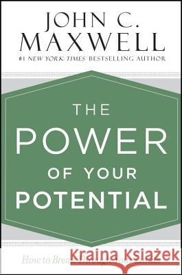 The Power of Your Potential: How to Break Through Your Limits John C. Maxwell 9781455548309 Center Street