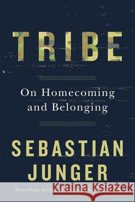 Tribe: On Homecoming and Belonging Sebastian Junger 9781455566389 Twelve