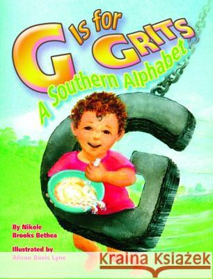 G Is for Grits: A Southern Alphabet Nikole Brooks Bethea Alison Lyne 9781455616985