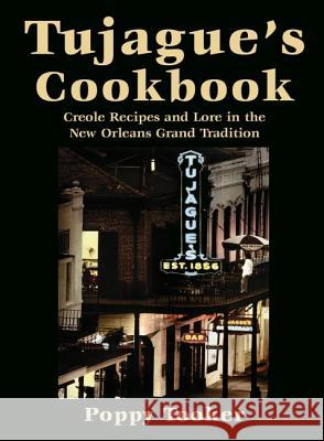 Tujague's Cookbook: Creole Recipes and Lore in the New Orleans Grand Tradition Poppy Tooker Julia Reed 9781455620388 Pelican Publishing Company