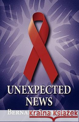 Unexpected News Bernard Schwartz 9781456056889