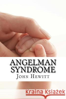 Angelman Syndrome: Causes, Tests, and Treatments John Hewit Michelle Gabat 9781456301538