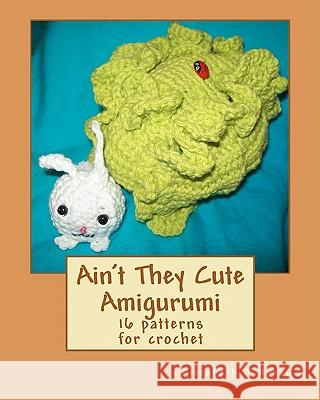 Ain't They Cute Amigurumi Elizabeth J. Harac Hands Of Hope Needlework 9781456310882
