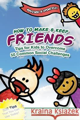 How to Make & Keep Friends: Tips for Kids to Overcome 50 Common Social Challenges Nadine Briggs Donna Shea 9781456313463