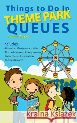 Things to Do in Theme Park Queues Scott Wegener Peta Taylor 9781456314491 Createspace