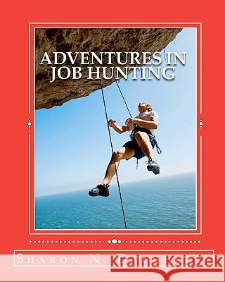 Adventures in Job Hunting: A Guide for First Time Job Hunters Sharon N. Daugherty 9781456326296