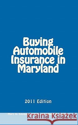 Buying Automobile Insurance in Maryland: 2011 Edition Marc G. Snyde Jobeth R. Bowers 9781456352523