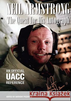Neil Armstrong: The Quest for His Autograph MR Anthony Pizzitola 9781456378493