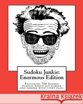 Sudoku Junkie: Enormous Edition: Featuring 750 Puzzles That Get Harder and Harder with Every Page Hagopian Institute 9781456387761