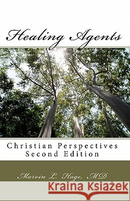 Healing Agents: Christian Perspectives Second Edition Marvin L. Hag Kara Dubra Steven Crowle 9781456388942 Createspace