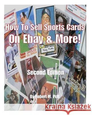 How to Sell Sports Cards on Ebay and More! Robert M. Poll Robert Mark Poll 9781456403591