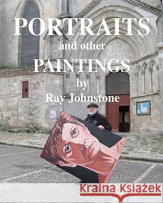 Portraits and Other Paintings Ray Johnstone 9781456430481