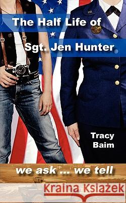 The Half Life of Sgt. Jen Hunter Tracy Baim 9781456461928 Createspace