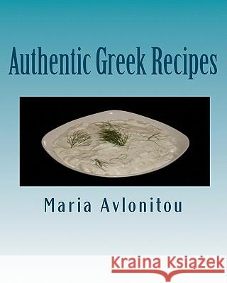 Authentic Greek Recipes Maria Avlonitou 9781456463793