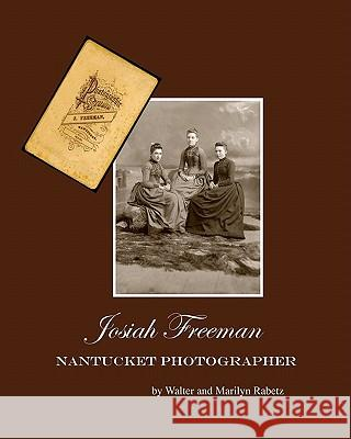 Josiah Freeman,: Nantucket Photographer Walter And Marilyn Rabetz 9781456471958