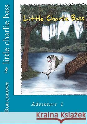 Little Charlie Bass: Jennifer Johnson Ron Conover 9781456497736